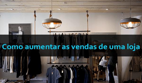 Como aumentar as vendas de uma loja